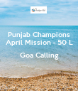 Punjab Champions April Mission - 50 L  Goa Calling  - Personalised Poster large