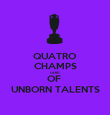 QUATRO CHAMPS LAND OF  UNBORN TALENTS - Personalised Poster large