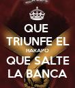 QUE  TRIUNFE EL HARAPO QUE SALTE LA BANCA - Personalised Poster small