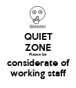 QUIET ZONE Please be considerate of working staff - Personalised Poster large