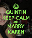 QUINTIN KEEP CALM AND MARRY KAREN - Personalised Poster large