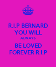 R.I.P BERNARD YOU WILL ALWAYS BE LOVED FOREVER R.I.P - Personalised Poster large