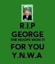 R.I.P GEORGE THE HOOPS WON IT FOR YOU Y.N.W.A - Personalised Poster large