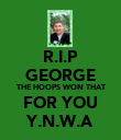 R.I.P GEORGE THE HOOPS WON THAT FOR YOU Y.N.W.A - Personalised Poster large