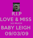 R.I.P LOVE & MISS  SO MUCH  BABY LEIGH  09/03/09 - Personalised Poster large