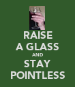 RAISE A GLASS AND STAY POINTLESS - Personalised Poster large