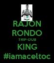 RAJON RONDO TRIP-DUB KING #iamaceltoc - Personalised Poster large
