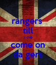 rangers  till  i die come on da gers - Personalised Poster small
