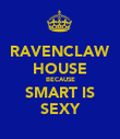 RAVENCLAW HOUSE BECAUSE SMART IS SEXY - Personalised Poster large
