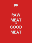 RAW MEAT IS GOOD MEAT - Personalised Poster large