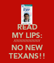 READ MY LIPS: ////////////////// NO NEW TEXANS!! - Personalised Poster large
