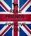 REAL FRIENDS  ALWAYS FORGIVE YOU - Personalised Poster large