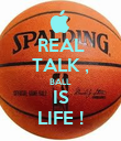 REAL TALK , BALL IS LIFE ! - Personalised Poster large