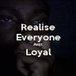 Realise Everyone Anit Loyal  - Personalised Poster large