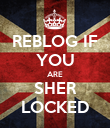 REBLOG IF YOU ARE SHER LOCKED - Personalised Poster large