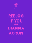 REBLOG IF YOU LOVE DIANNA AGRON - Personalised Poster large