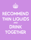 RECOMMEND THIN LIQUIDS AND DRINK TOGETHER - Personalised Poster large
