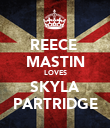 REECE  MASTIN LOVES SKYLA PARTRIDGE - Personalised Poster large