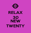 RELAX 30 IS THE  NEW TWENTY - Personalised Poster large
