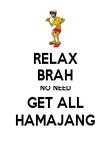 RELAX BRAH NO NEED GET ALL HAMAJANG - Personalised Poster large