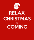 RELAX CHRISTMAS IS COMING  - Personalised Poster large