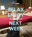 RELAX ENJOY NO HIATUS NEXT  WEEK - Personalised Poster large