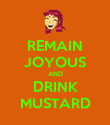 REMAIN JOYOUS AND DRINK MUSTARD - Personalised Poster large