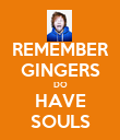 REMEMBER GINGERS DO HAVE SOULS - Personalised Poster large