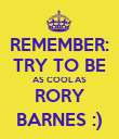REMEMBER: TRY TO BE AS COOL AS RORY BARNES :) - Personalised Poster large