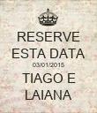 RESERVE ESTA DATA 03/01/2015 TIAGO E LAIANA - Personalised Poster large