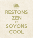 RESTONS ZEN ET SOYONS COOL - Personalised Poster large