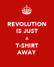 REVOLUTION IS JUST A T-SHIRT AWAY - Personalised Poster large
