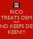 RICO TREATS DEM MEAN AND KEEPS DEM KEEN!!! - Personalised Poster large