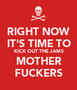 RIGHT NOW IT'S TIME TO KICK OUT THE JAMS MOTHER FUCKERS - Personalised Poster large