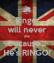 Ringo  will never die because... He's RINGO! - Personalised Poster large
