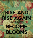 RISE AND RISE AGAIN UNTIL BUDS BECOME BLOOMS - Personalised Poster large