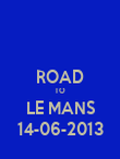 ROAD TO LE MANS 14-06-2013 - Personalised Poster large