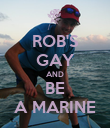 ROB'S GAY AND BE A MARINE - Personalised Poster large