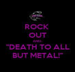 "ROCK  OUT AND- ""DEATH TO ALL BUT METAL!"" - Personalised Poster large"