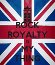ROCK ROYALTY IS MY THING - Personalised Poster large