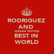 RODRIGUEZ  AND   KIERAN TRIPPER  BEST IN  WORLD - Personalised Poster large