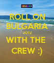 ROLL ON BULGARIA 2012 WITH THE  CREW :) - Personalised Poster large
