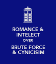 ROMANCE & INTELECT OVER BRUTE FORCE & CYNICISIM - Personalised Poster large