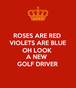 ROSES ARE RED VIOLETS ARE BLUE OH LOOK A NEW  GOLF DRIVER - Personalised Poster large