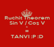Ruchit Theorem Sin V / Cos V is = TANVI :P :D - Personalised Poster large