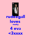 rudeegall loves  mushy 4 eva <3xxxx - Personalised Poster large
