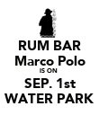 RUM BAR Marco Polo IS ON  SEP. 1st WATER PARK - Personalised Poster large