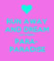 RUN AWAY AND DREAM OF PARA- PARA-  PARADISE - Personalised Poster large