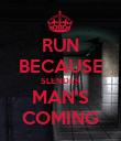 RUN BECAUSE SLENDER MAN'S COMING - Personalised Poster large
