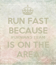 RUN FAST BECAUSE PURNIAN'S TEAM IS ON THE AREA - Personalised Poster large